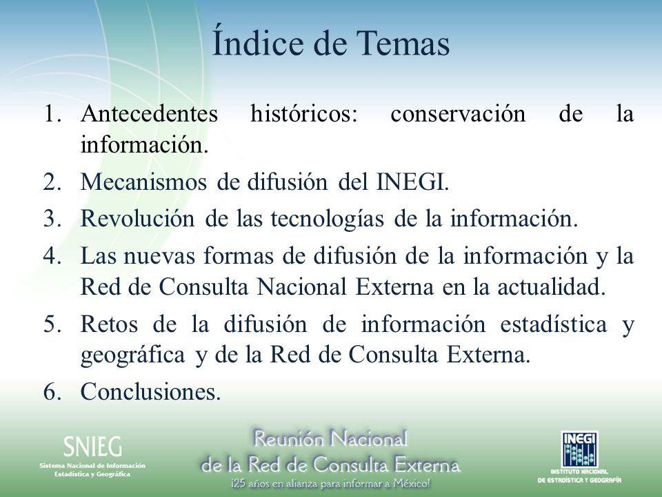 Índice de Temas Antecedentes históricos: conservación de la información. Mecanismos de difusión del INEGI.