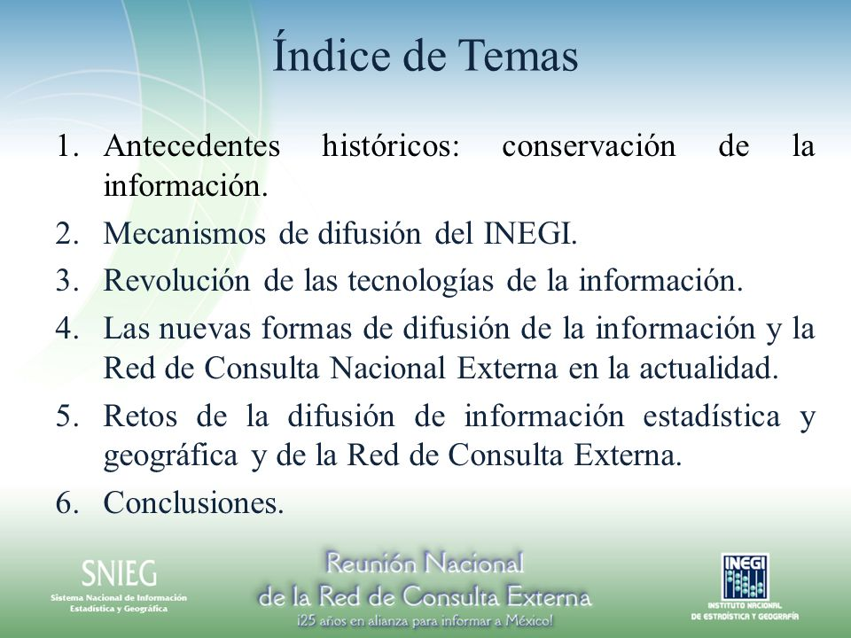 Índice de TemasAntecedentes históricos: conservación de la información. Mecanismos de difusión del INEGI.