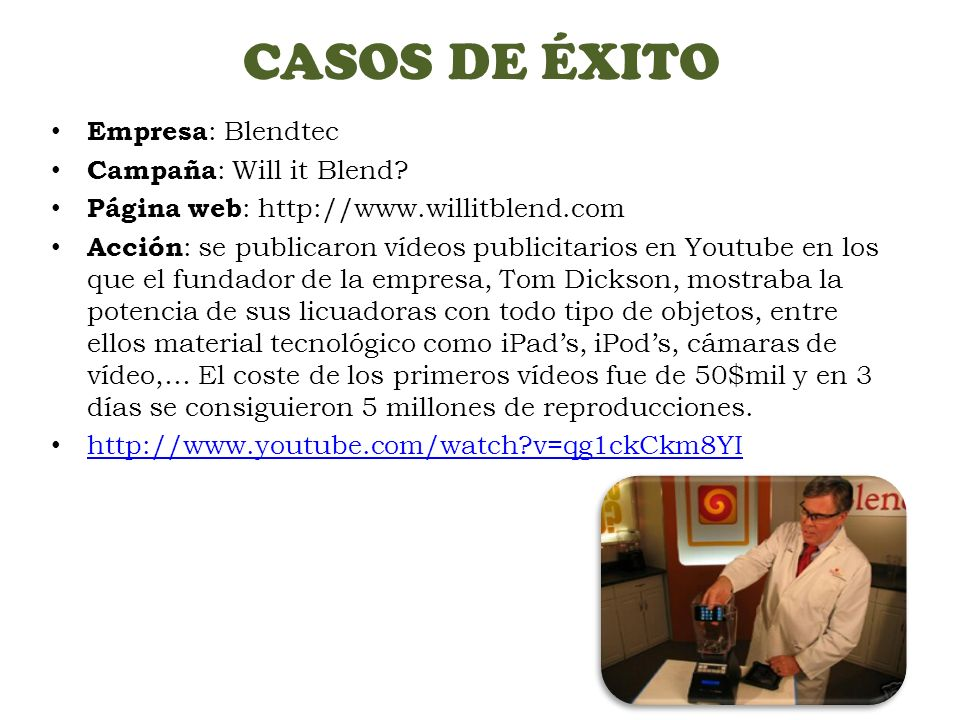 CASOS DE ÉXITO Empresa: Blendtec Campaña: Will it Blend