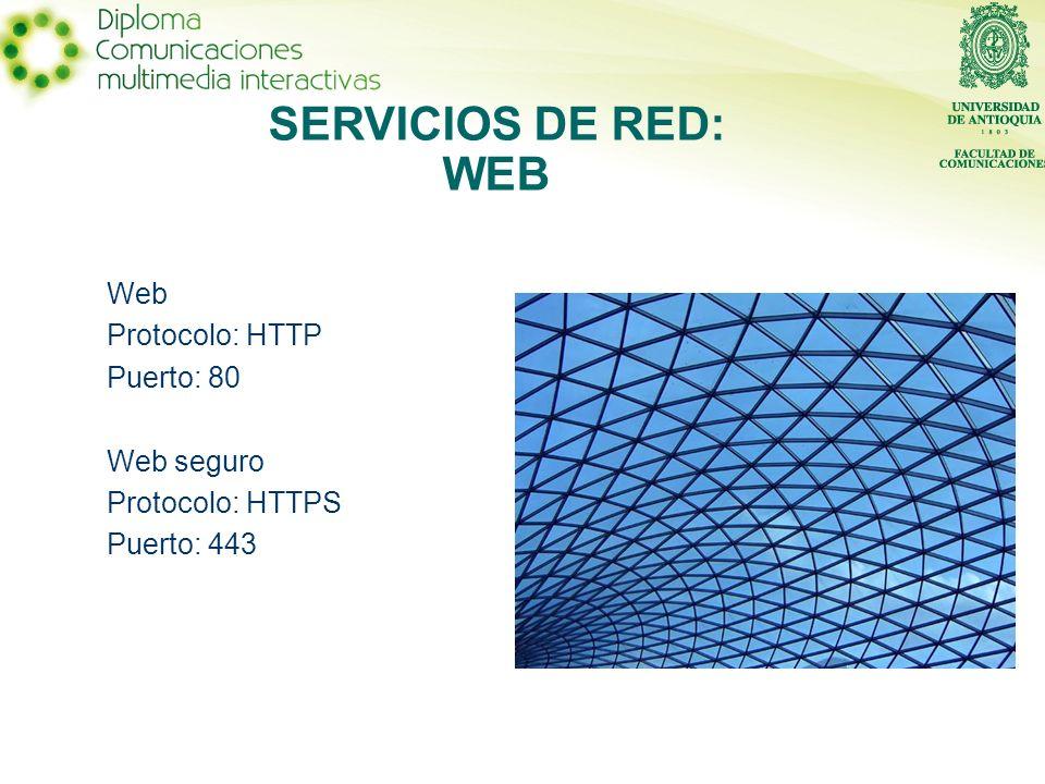 SERVICIOS DE RED: WEB Web Protocolo: HTTP Puerto: 80 Web seguro