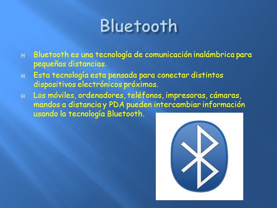 Bluetooth Bluetooth es una tecnología de comunicación inalámbrica para pequeñas distancias.
