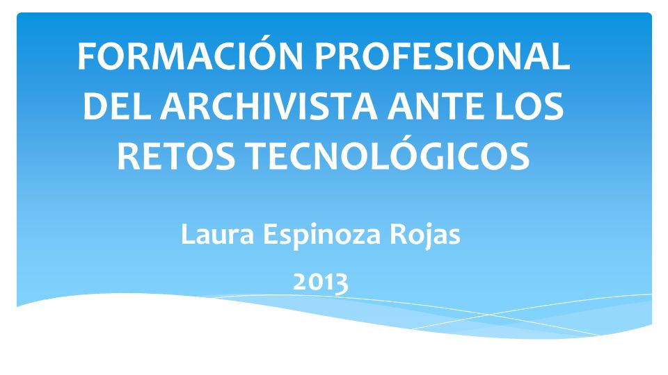 FORMACIÓN PROFESIONAL DEL ARCHIVISTA ANTE LOS RETOS TECNOLÓGICOS