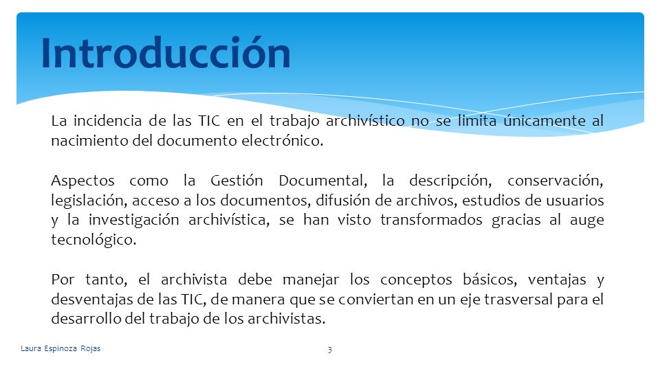 Introducción La incidencia de las TIC en el trabajo archivístico no se limita únicamente al nacimiento del documento electrónico.