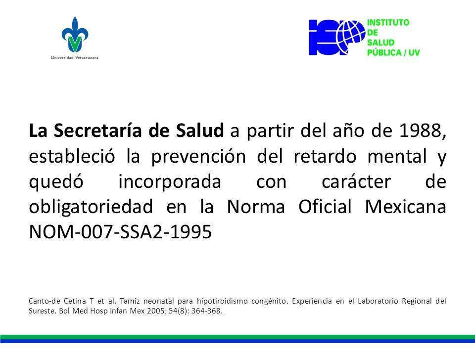La Secretaría de Salud a partir del año de 1988, estableció la prevención del retardo mental y quedó incorporada con carácter de obligatoriedad en la Norma Oficial Mexicana NOM-007-SSA2-1995