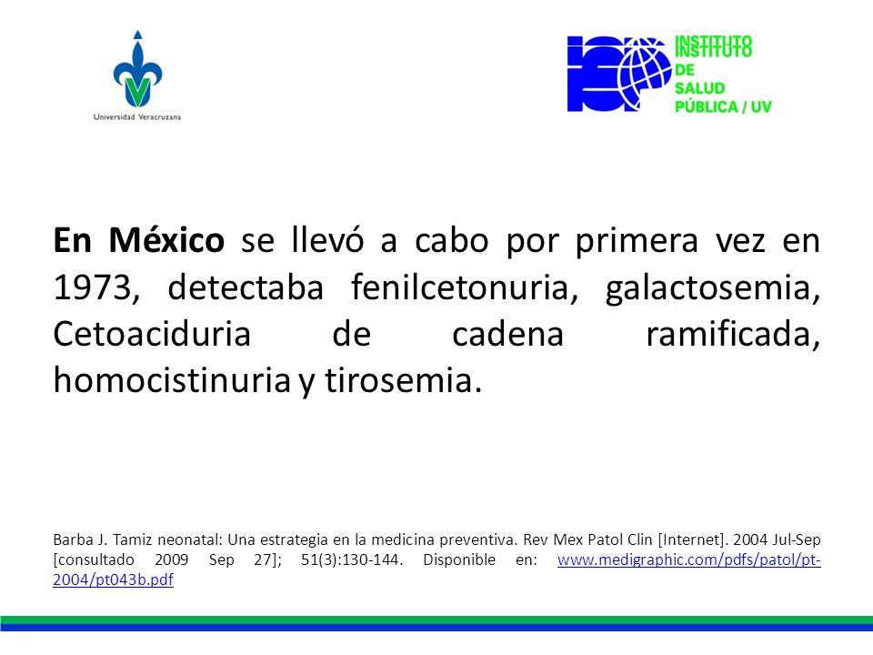 En México se llevó a cabo por primera vez en 1973, detectaba fenilcetonuria, galactosemia, Cetoaciduria de cadena ramificada, homocistinuria y tirosemia.