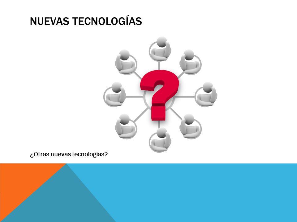 NUEVAS TECNOLOGÍAS ¿Otras nuevas tecnologías
