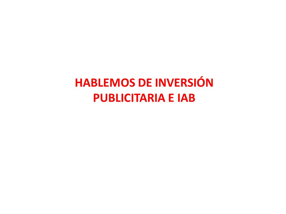 HABLEMOS DE INVERSIÓN PUBLICITARIA E IAB