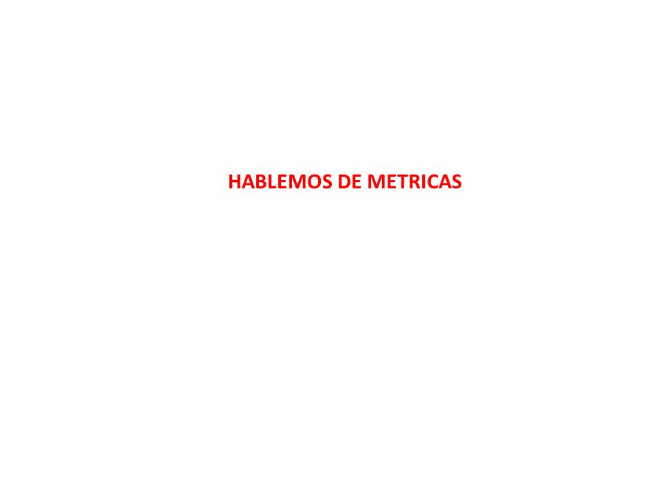 HABLEMOS DE METRICAS