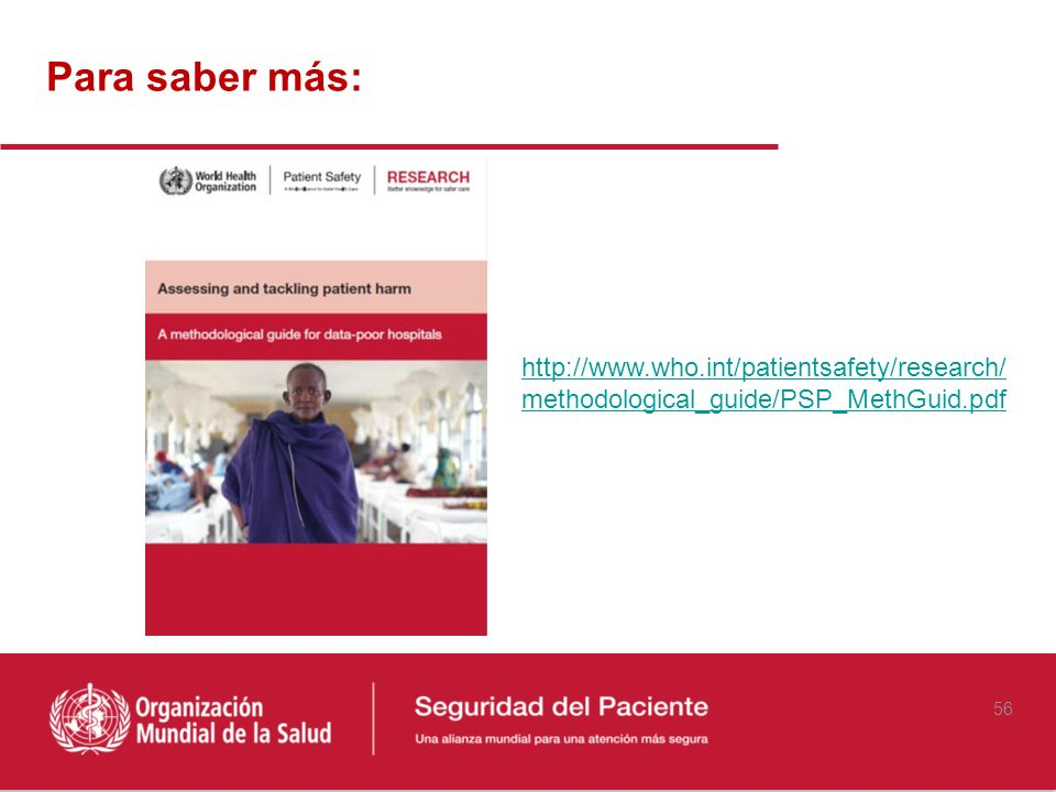 Para saber más: http://www.who.int/patientsafety/research/methodological_guide/PSP_MethGuid.pdf