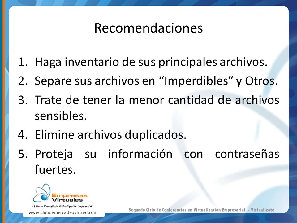 Recomendaciones Haga inventario de sus principales archivos.