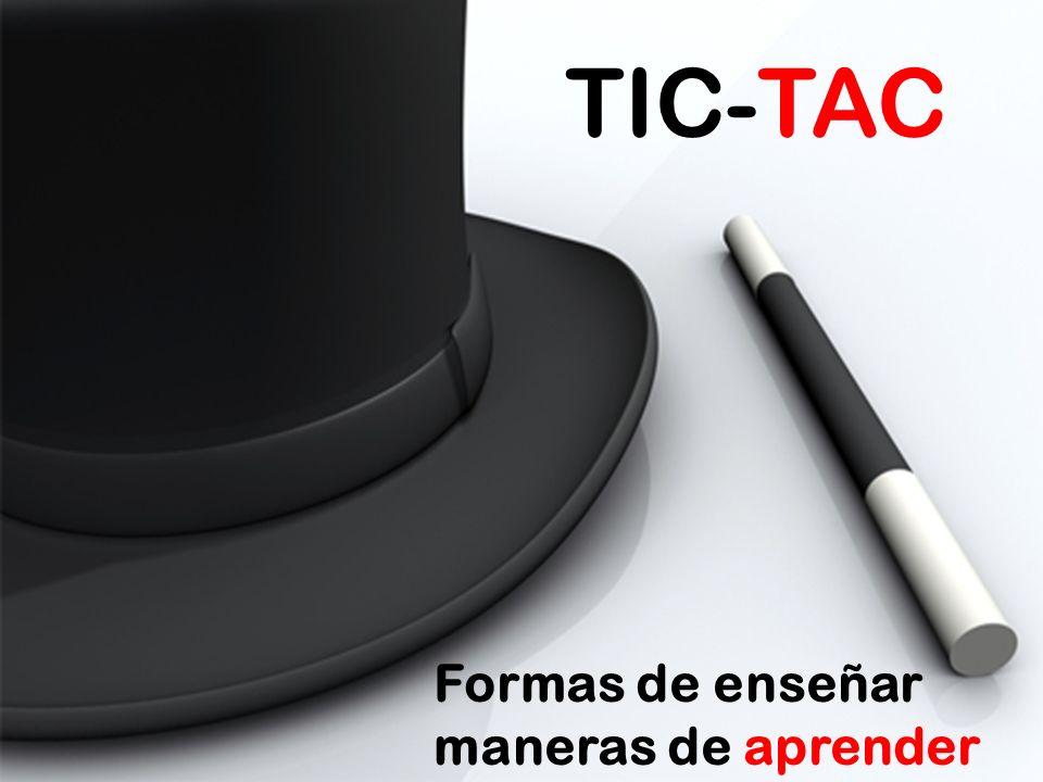 TIC-TAC Formas de enseñar maneras de aprender