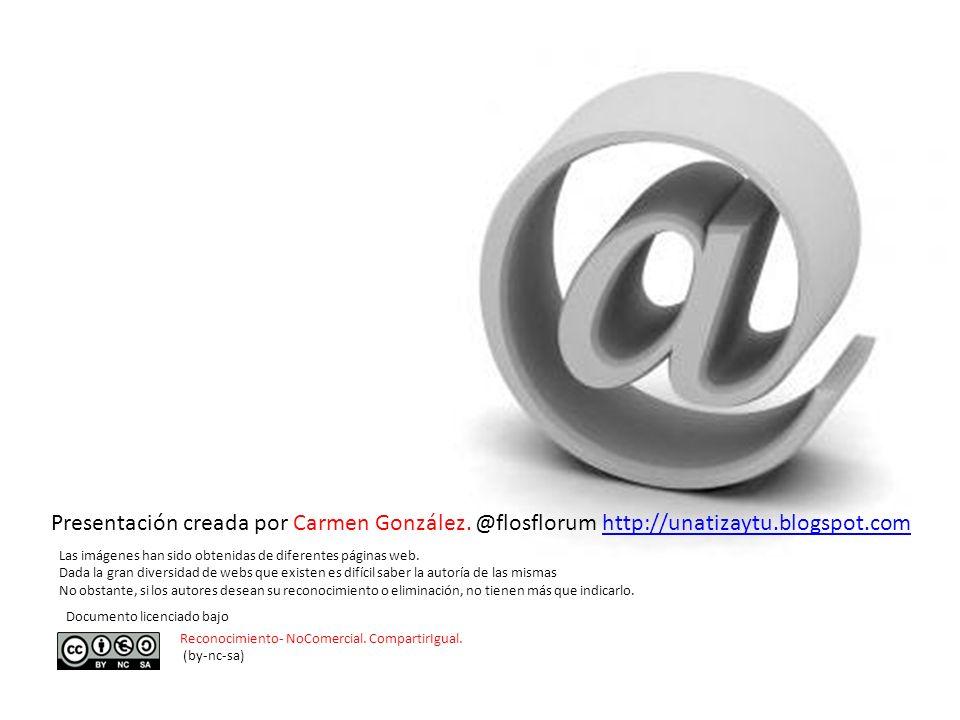 Presentación creada por Carmen González. @flosflorum http://unatizaytu