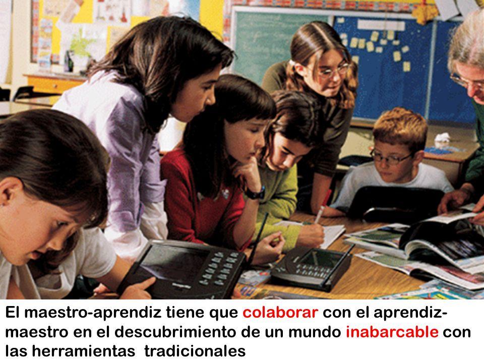El maestro-aprendiz tiene que colaborar con el aprendiz-maestro en el descubrimiento de un mundo inabarcable con las herramientas tradicionales
