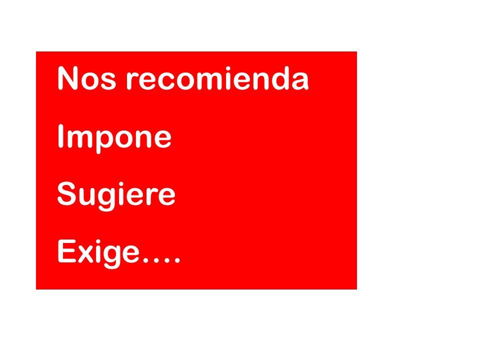 Nos recomienda Impone Sugiere Exige….