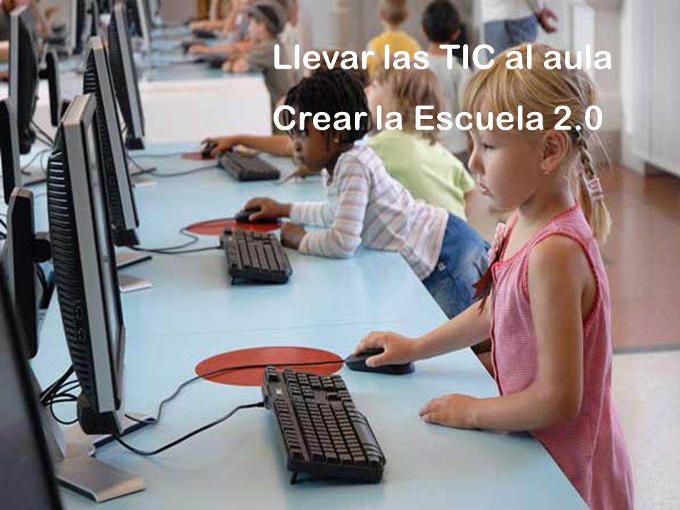 Llevar las TIC al aula Crear la Escuela 2.0