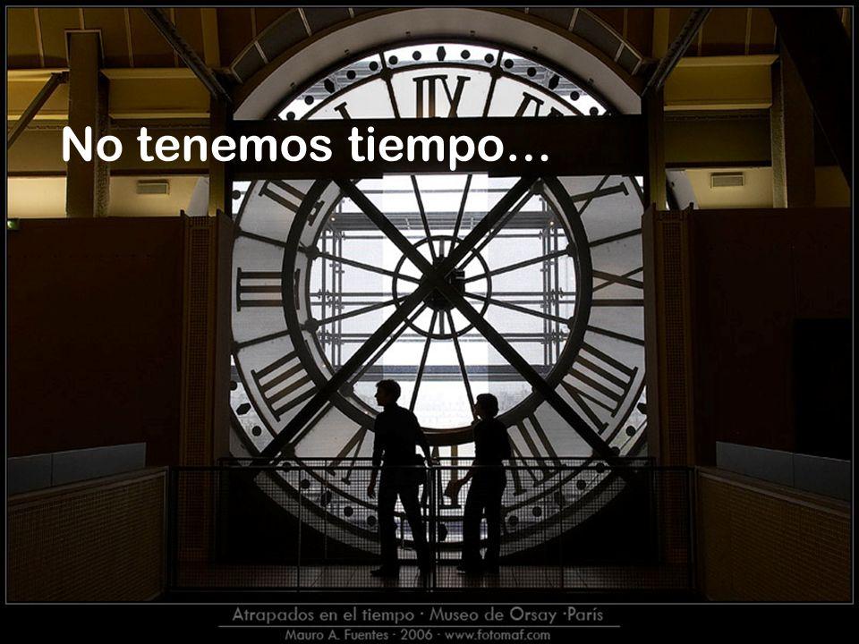 No tenemos tiempo…