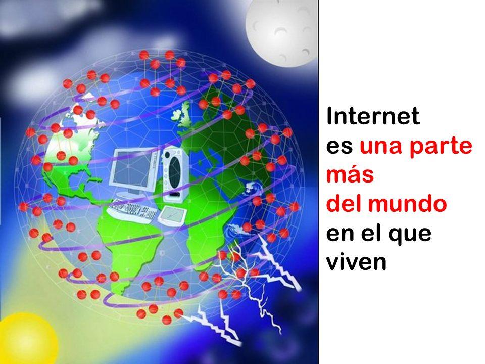 Internet es una parte más del mundo en el que viven