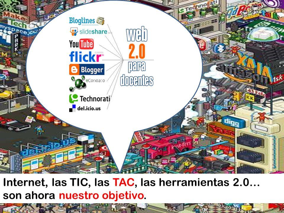 Internet, las TIC, las TAC, las herramientas 2.0…