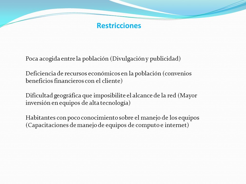 Restricciones Poca acogida entre la población (Divulgación y publicidad)
