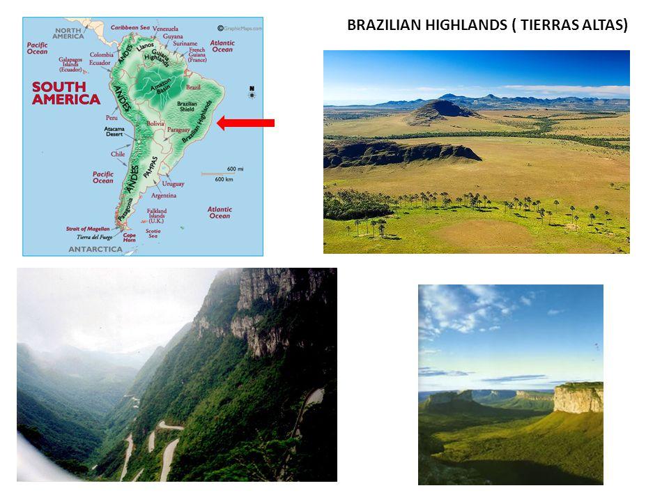 BRAZILIAN HIGHLANDS ( TIERRAS ALTAS)