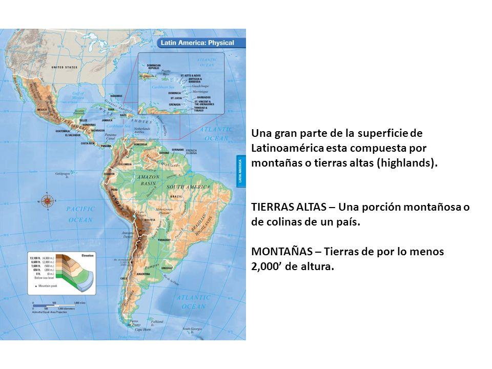 Una gran parte de la superficie de Latinoamérica esta compuesta por montañas o tierras altas (highlands).