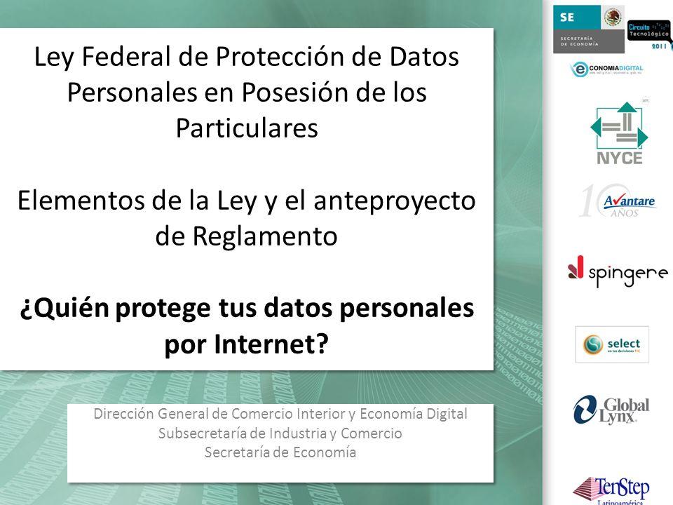 Ley Federal de Protección de Datos Personales en Posesión de los Particulares Elementos de la Ley y el anteproyecto de Reglamento ¿Quién protege tus datos personales por Internet