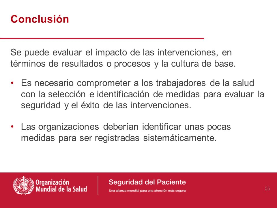 Conclusión Se puede evaluar el impacto de las intervenciones, en términos de resultados o procesos y la cultura de base.