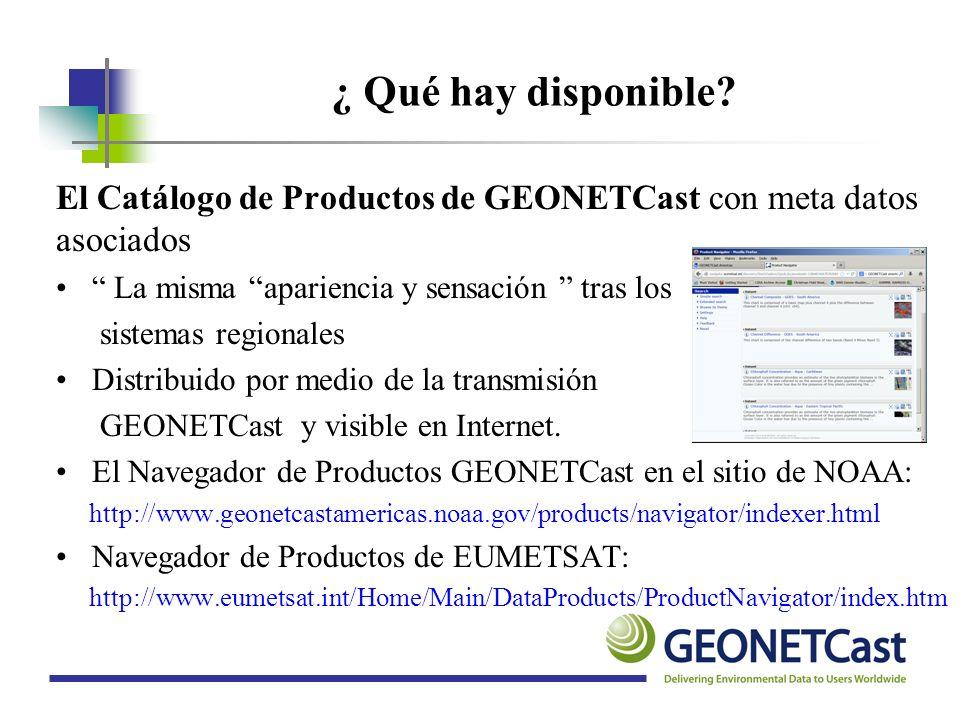 ¿ Qué hay disponible El Catálogo de Productos de GEONETCast con meta datos asociados. La misma apariencia y sensación tras los.