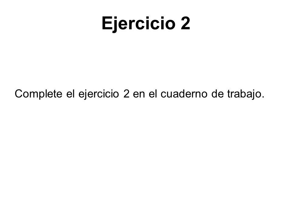 Ejercicio 2 Complete el ejercicio 2 en el cuaderno de trabajo.