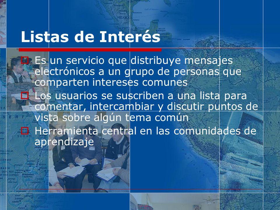 Listas de Interés Es un servicio que distribuye mensajes electrónicos a un grupo de personas que comparten intereses comunes.