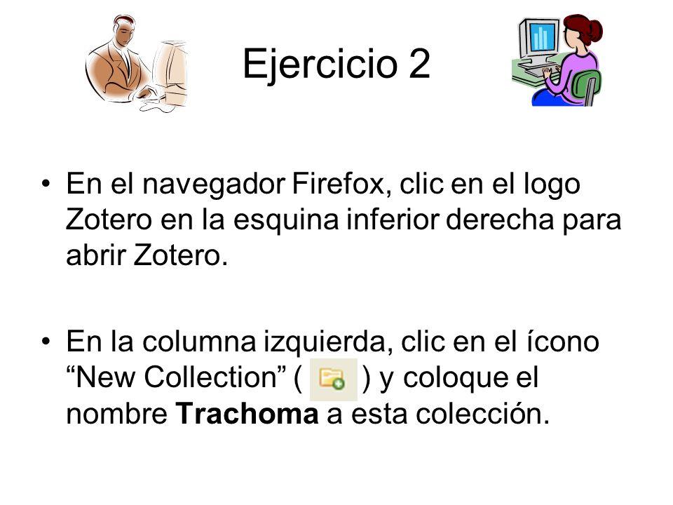 Ejercicio 2En el navegador Firefox, clic en el logo Zotero en la esquina inferior derecha para abrir Zotero.
