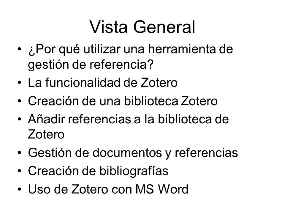 Vista General ¿Por qué utilizar una herramienta de gestión de referencia La funcionalidad de Zotero.