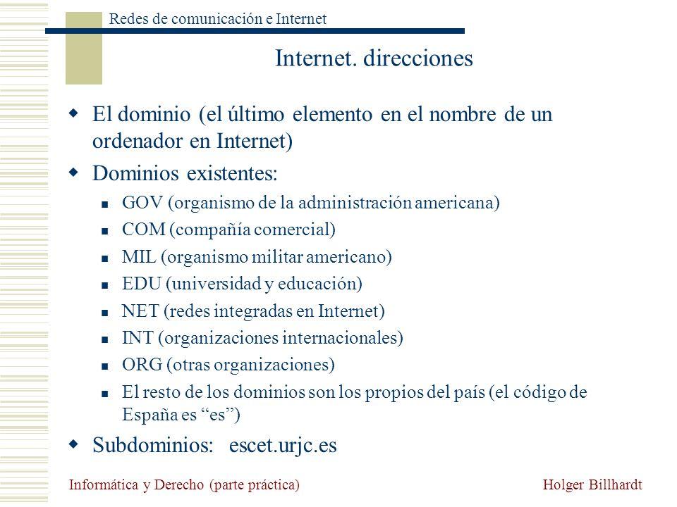 Internet. direcciones El dominio (el último elemento en el nombre de un ordenador en Internet) Dominios existentes: