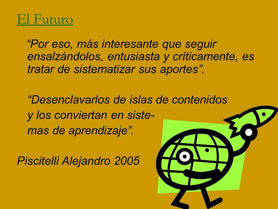 El Futuro Por eso, más interesante que seguir ensalzándolos, entusiasta y críticamente, es tratar de sistematizar sus aportes .