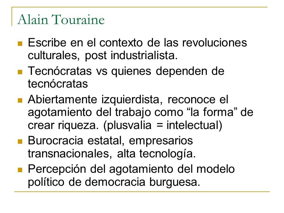 Alain Touraine Escribe en el contexto de las revoluciones culturales, post industrialista. Tecnócratas vs quienes dependen de tecnócratas.