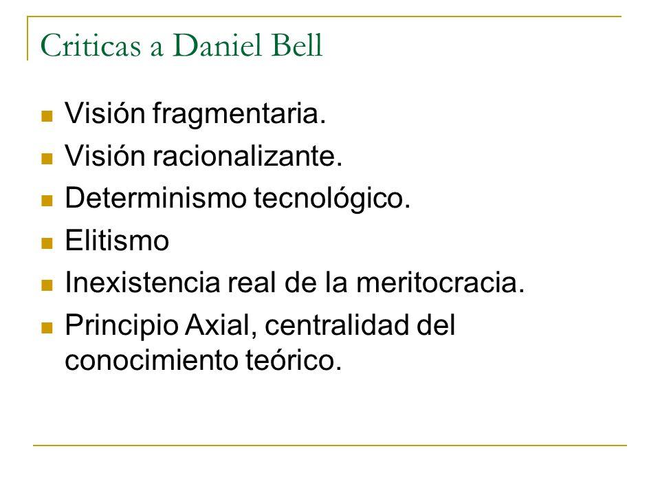 Criticas a Daniel Bell Visión fragmentaria. Visión racionalizante.