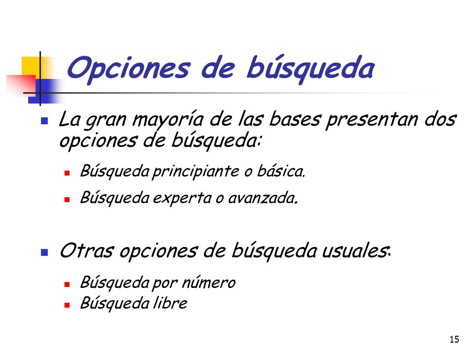Opciones de búsqueda La gran mayoría de las bases presentan dos opciones de búsqueda: Búsqueda principiante o básica.