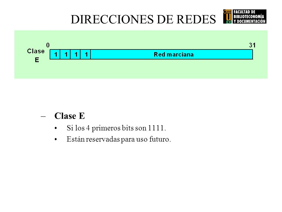 DIRECCIONES DE REDES Clase E Si los 4 primeros bits son 1111.