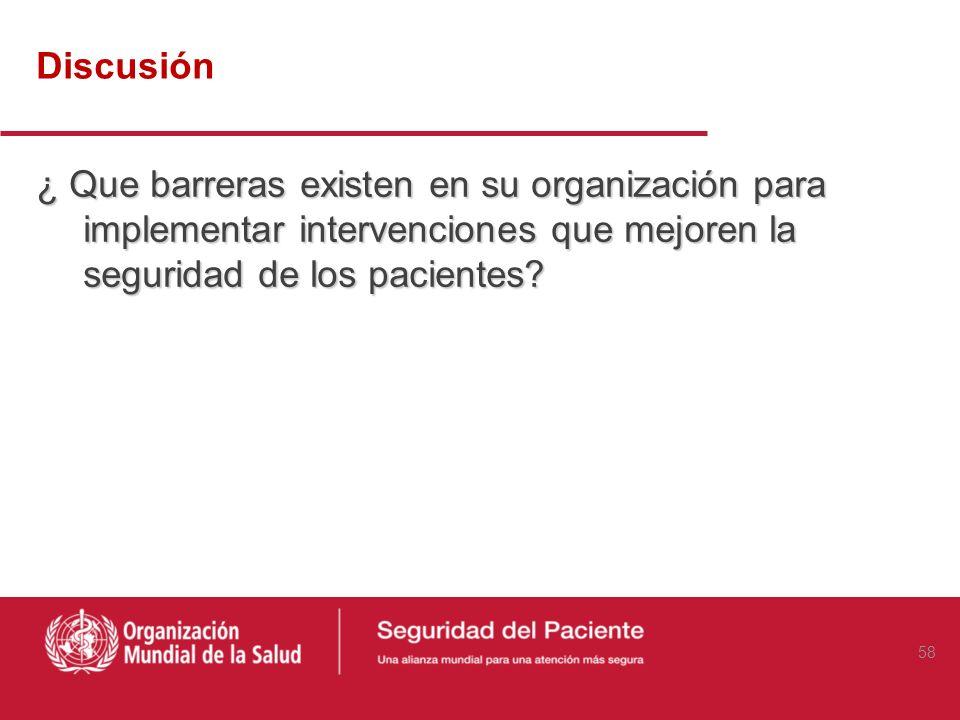 Discusión ¿ Que barreras existen en su organización para implementar intervenciones que mejoren la seguridad de los pacientes
