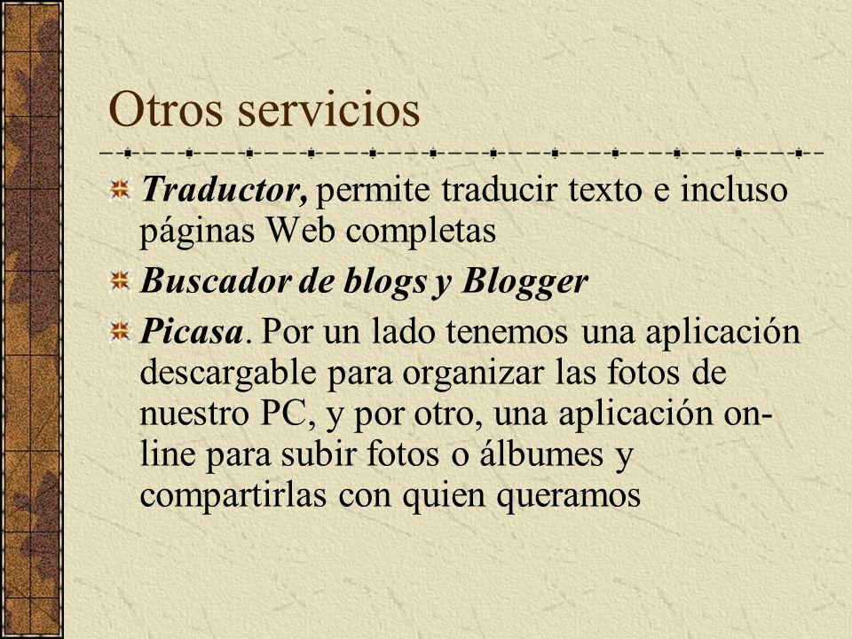 Otros servicios Traductor, permite traducir texto e incluso páginas Web completas. Buscador de blogs y Blogger.