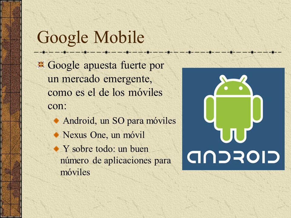Google Mobile Google apuesta fuerte por un mercado emergente, como es el de los móviles con: Android, un SO para móviles.