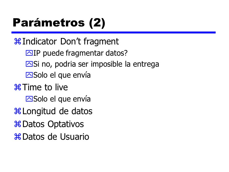 Parámetros (2) Indicator Don't fragment Time to live Longitud de datos