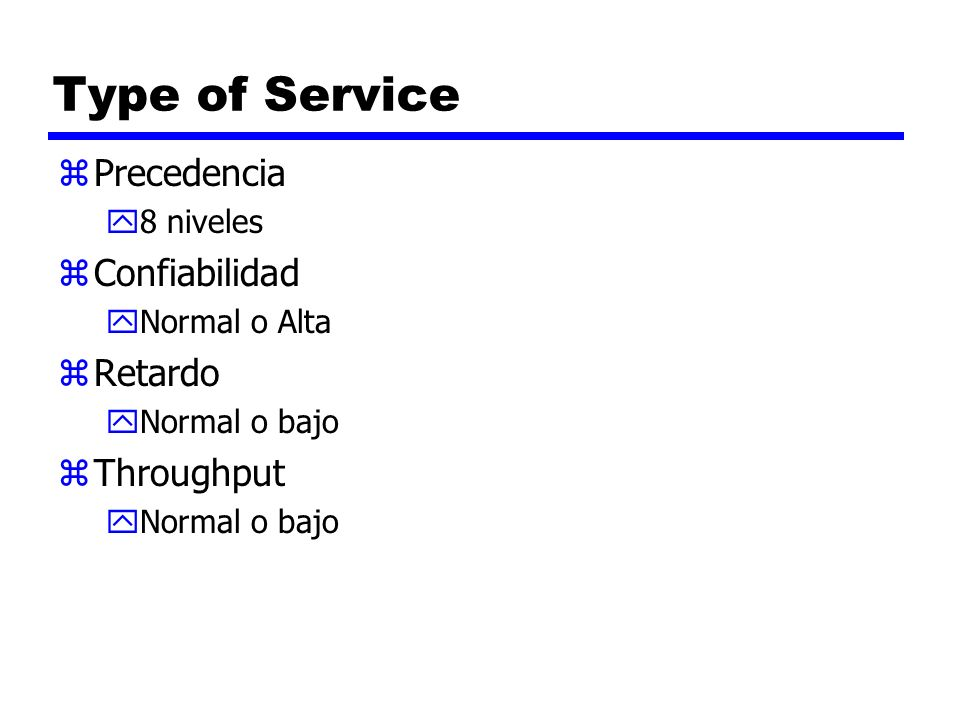Type of Service Precedencia Confiabilidad Retardo Throughput 8 niveles