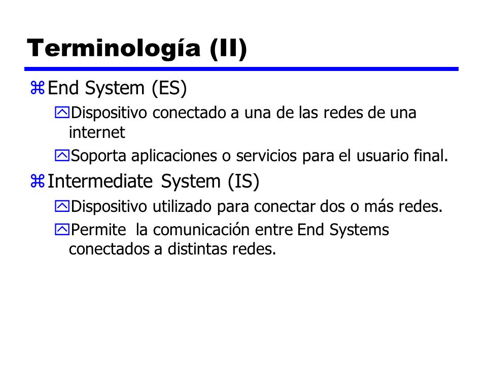 Terminología (II) End System (ES) Intermediate System (IS)
