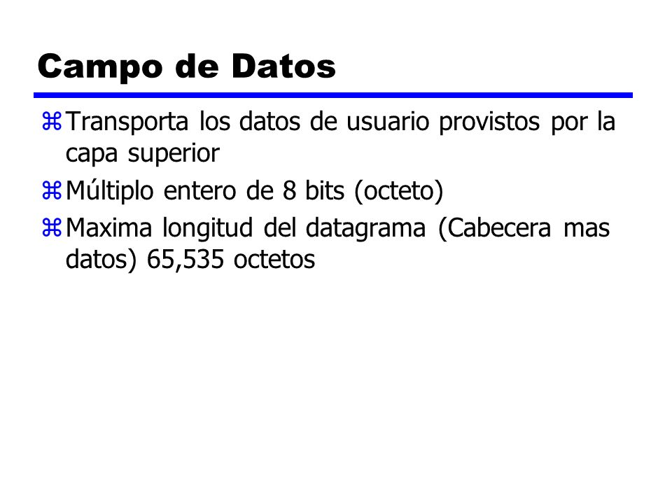 Campo de Datos Transporta los datos de usuario provistos por la capa superior. Múltiplo entero de 8 bits (octeto)