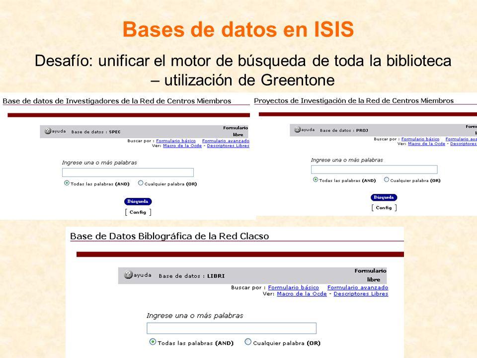 Bases de datos en ISIS Desafío: unificar el motor de búsqueda de toda la biblioteca – utilización de Greentone.