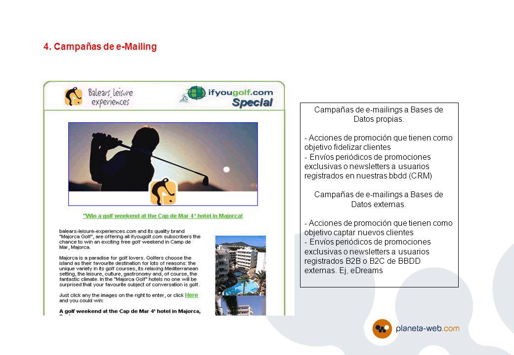 4. Campañas de e-Mailing Campañas de e-mailings a Bases de Datos propias. - Acciones de promoción que tienen como objetivo fidelizar clientes.