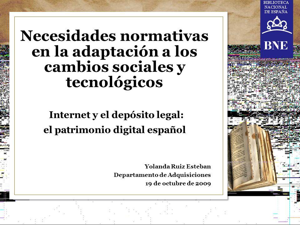 Necesidades normativas en la adaptación a los cambios sociales y tecnológicos Internet y el depósito legal: el patrimonio digital español