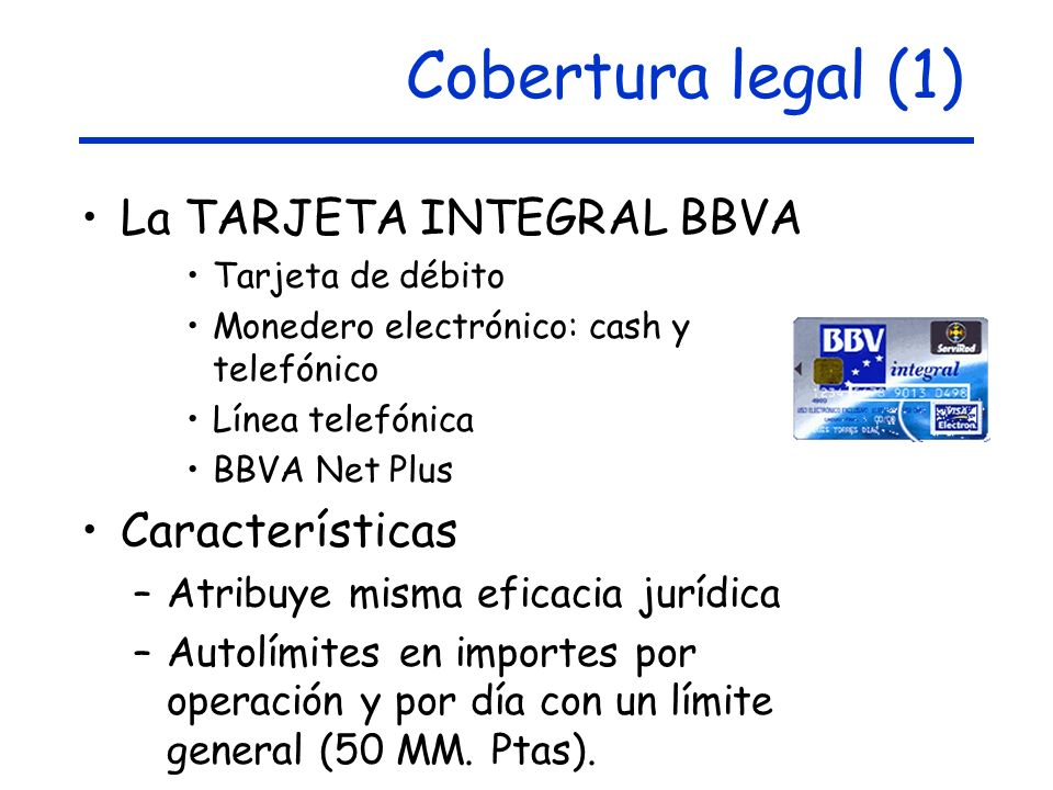 Cobertura legal (1) La TARJETA INTEGRAL BBVA Características