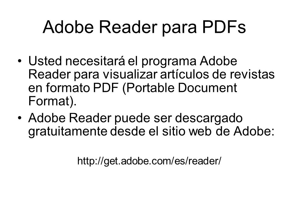 Adobe Reader para PDFsUsted necesitará el programa Adobe Reader para visualizar artículos de revistas en formato PDF (Portable Document Format).